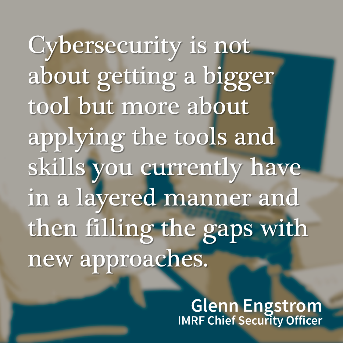 Cybersecurity quote - Glenn Engstrom - IMRF