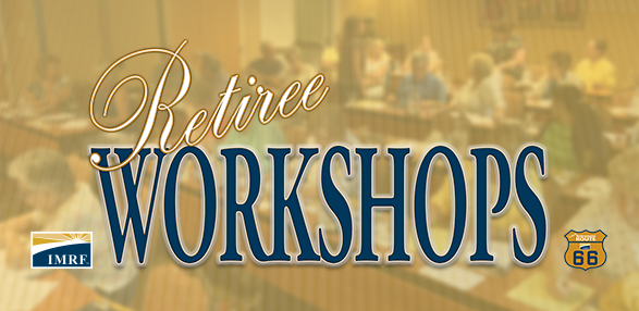 IMRF Retiree Workshops